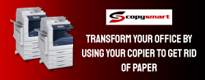 Transform-Your-Office-by-Using-Your-Copier-to-Get-Rid-of-Paper